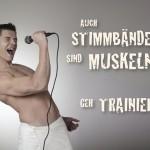 Auch Stimmbänder sind Muskeln - geh trainieren!